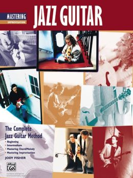 Complete Jazz Guitar Method: Mastering Jazz Guitar -- Improvisation