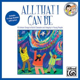 All That I Can Be: 15 Unison Songs to Build Character and Integrity in Young People (Sing & Learn)