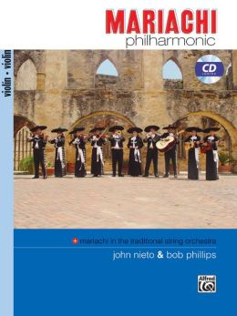 Mariachi Philharmonic (Mariachi in the Traditional String Orchestra): Violin, Book & CD