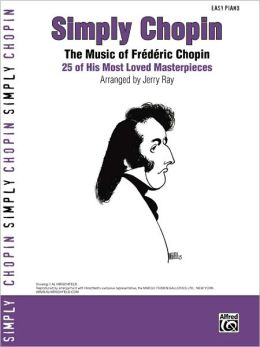 Simply Chopin: The Music of Frederic Chopin -- 25 of His Piano Masterpieces