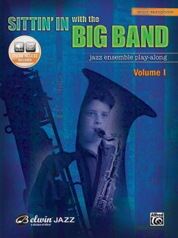 Sittin' In with the Big Band, Vol 1: Tenor Saxophone, Book & CD