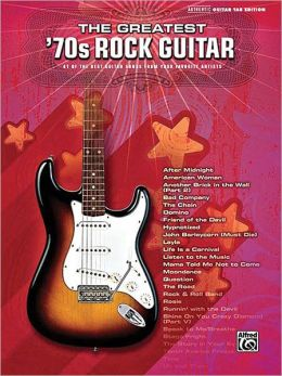 The Greatest '70s Rock Guitar: Authentic Guitar TAB