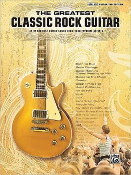 The Greatest Classic Rock Guitar: Authentic Guitar TAB