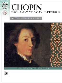 Chopin -- 19 of His Most Popular Piano Selections: A Practical Performing Edition, Book & CD