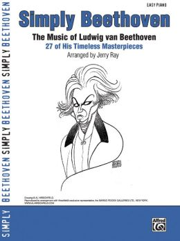 Simply Beethoven: The Music of Ludwig van Beethoven -- 27 of His Timeless Masterpieces (Easy Piano)