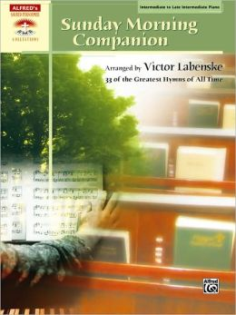 Sunday Morning Companion: 33 Traditional Hymns Arranged in a Variety of Styles for Solo Piano