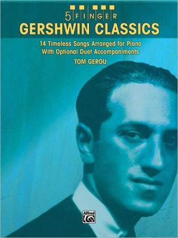 5 Finger Gershwin Classics: 14 Timeless Songs Arranged for Piano with Optional Duet Accompaniments