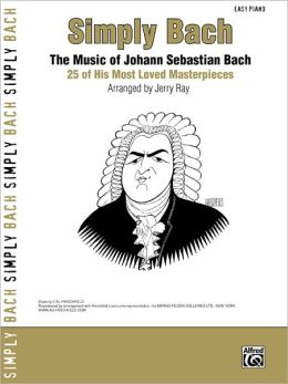 Simply Bach: The Music of Johann Sebastian Bach: 25 of His Most Loved Masterpieces (Simply Series)