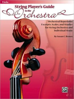 String Players' Guide to the Orchestra: Orchestral Repertoire Excerpts, Scales, and Studies for String Orchestra and Individual Study (Viola)