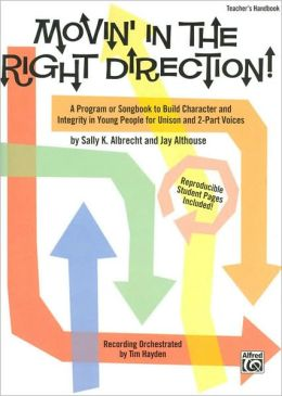 Movin' in the Right Direction!: A Program or Songbook to Build Character and Integrity in Young People for Unison and 2-Part Voices (Teacher's Handbook)
