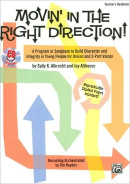 Movin' in the Right Direction!: A Program or Songbook to Build Character and Integrity in Young People for Unison and 2-Part Voices (Kit), Book & CD
