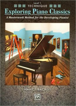 Exploring Piano Classics Technique, Bk 1: A Masterwork Method for the Developing Pianist
