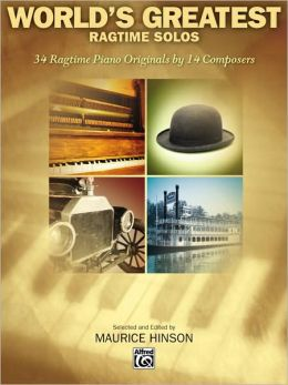 World's Greatest Ragtime Solos: 34 Ragtime Piano Originals by 14 Composers