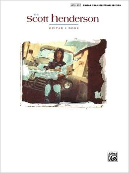 The Scott Henderson Guitar Book: Authentic Guitar Transcription