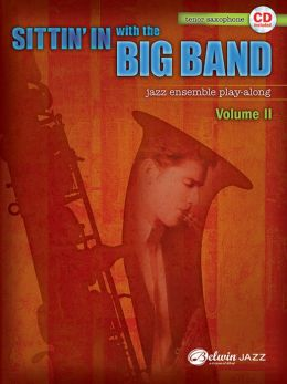 Sittin' In with the Big Band, Vol 2: B-Flat Tenor Saxophone, Book & CD