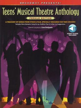 Broadway Presents! Teens' Musical Theatre Anthology -- Female Edition: A Treasury of Songs from Stage & Film, Specially Designed for Teen Singers!, Book & CD