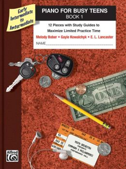 Piano for Busy Teens, Bk 1: 12 Pieces with Study Guides to Maximize Limited Practice Time