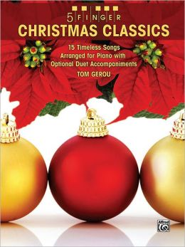 5 Finger Christmas Classics: 15 Timeless Songs Arranged for Piano with Optional Duet Accompaniments