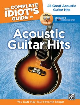 The Complete Idiot's Guide to Playing Acoustic Guitar: You CAN Play Your Favorite Songs, Book & 2 Enhanced CDs
