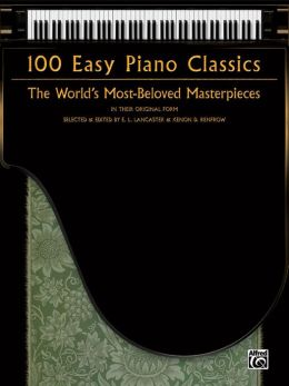 100 Easy Piano Classics: The World's Most-Beloved Masterpieces