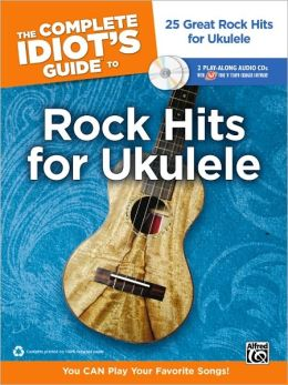 The Complete Idiot's Guide to Rock Hits for Ukulele, Book & 2 Enhanced CDs