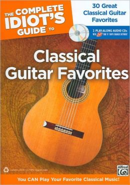 The Complete Idiot's Guide to Classical Guitar Favorites: You CAN Play Your Classical Favorites!, Book & 2 Enhanced CDs