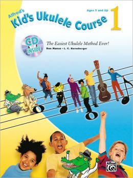 Alfred's Kid's Ukulele Course 1: The Easiest Ukulele Method Ever!
