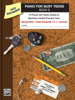 Piano for Busy Teens, Bk B: 12 Pieces with Study Guides to Maximize Limited Practice Time