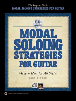 Modal Soloing Strategies for Guitar: Modern Idea for All Styles (The Improv Series)