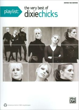 Playlist -- The Very Best of the Dixie Chicks: Guitar TAB