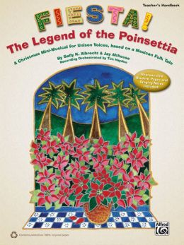 Fiesta! The Legend of the Poinsettia: A Christmas Mini-Musical for Unison Voices, based on a Mexican Folk Tale (Teacher's Handbook)