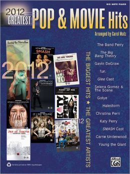 2012 Greatest Pop & Movie Hits: The Biggest Hits * The Greatest Artists (Big Note Piano)