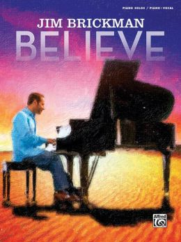 Jim Brickman -- Believe: Piano Solo & Piano/Vocal/Guitar