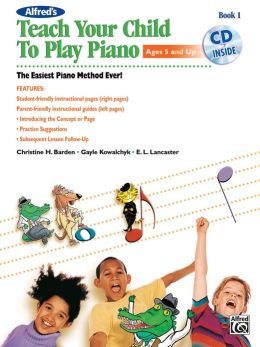 Alfred's Teach Your Child to Play Piano: Book & CD