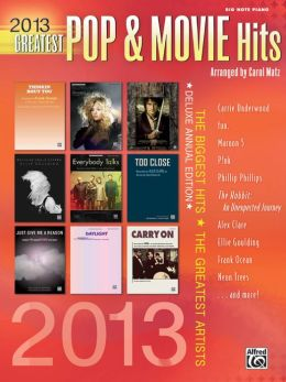 2013 Greatest Pop & Movie Hits: The Biggest Hits * The Greatest Artists (Big Note Piano)