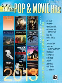 2013 Greatest Pop & Movie Hits: The Biggest Movies * The Greatest Artists (Piano/Vocal/Guitar)