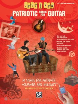 Just for Fun -- Patriotic Songs for Guitar: 10 Songs for Patriotic Occasions and Holidays