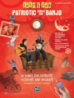 Just for Fun -- Patriotic Songs for Banjo: 10 Songs for Patriotic Occasions and Holidays
