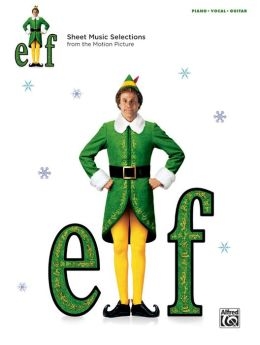 Elf -- Sheet Music from the Motion Picture: Piano/Vocal/Guitar