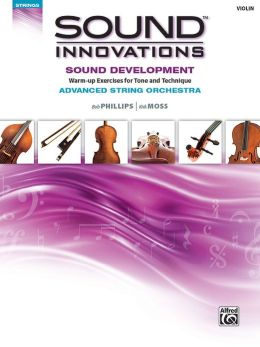 Sound Innovations for String Orchestra -- Sound Development (Advanced): Warm-up Exercises for Tone and Technique for Advanced String Orchestra (Violin)