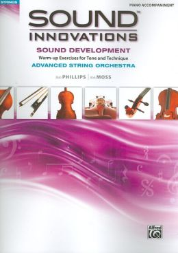 Sound Innovations for String Orchestra -- Sound Development (Advanced): Warm-up Exercises for Tone and Technique for Advanced String Orchestra (Piano Acc.)