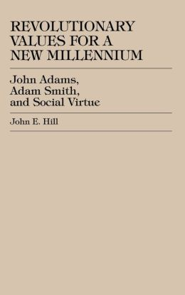 Revolutionary Values for a New Millennium: John Adams, Adam Smith, and Social Virtue