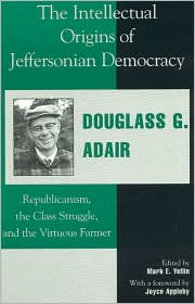 The Intellectual Origins of Jeffersonian Democracy: Republicanism, the Class Struggle and the Virtuous Farmer