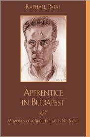 Apprentice in Budapest: Memories of a World That Is No More