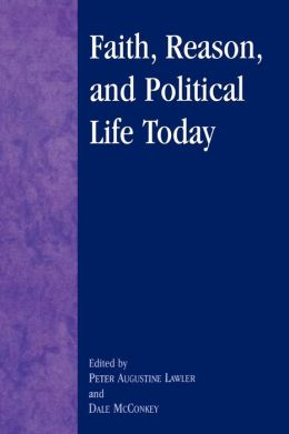 Faith, Reason and Political Life Today