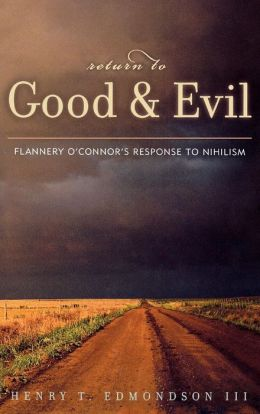 Return to Good and Evil: Flannery O'Connor's Response to Nihilism