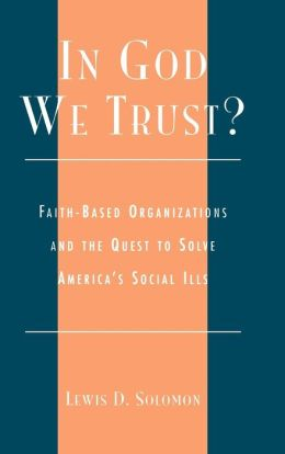 In God We Trust?: Faith-Based Organizations and the Quest to Solve America's Social Ills