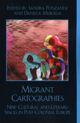 Migrant Cartographies: New Cultural and Literary Spaces in Post-Colonial Europe