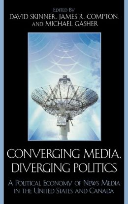 Converging Media, Diverging Politics: A Political Economy of News Media in the United States and Canada