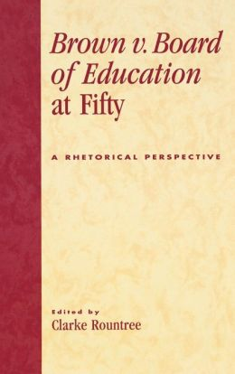 Brown v. Board of Education at Fifty: A Rhetorical Perspective